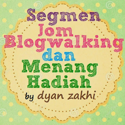 Segmen Jom Blogwalking dan Menang Hadiah by dyan zakhi