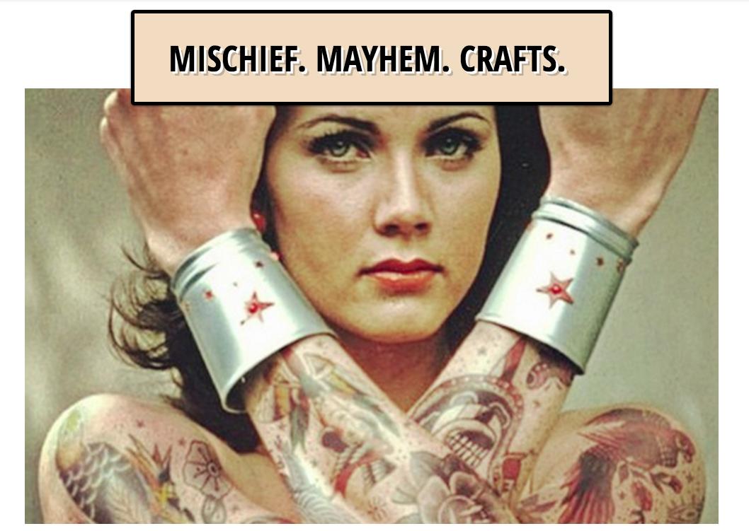 MISCHIEF. MAYHEM. CRAFTS.