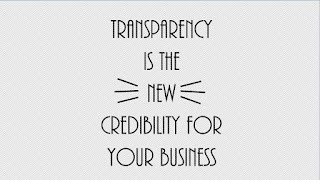 Being transparent in business is customer credibility