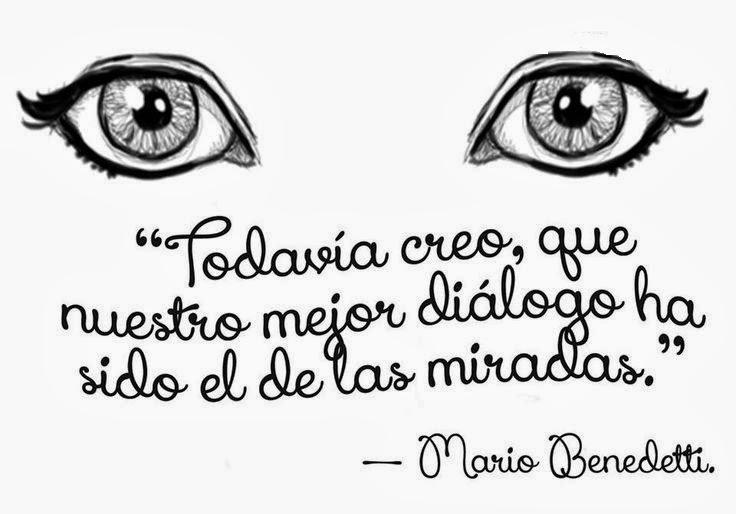 Todavía creo, que nuestro mejor diálogo ha sido el de las miradas, Mario Benedetti