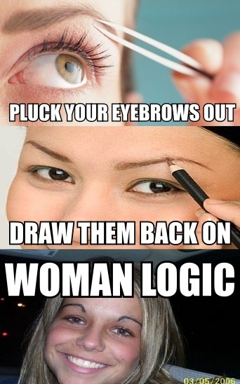 Pluck Your Eyebrows Out - Draw Them back On - Woman Logic