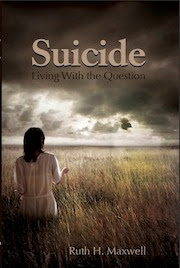 Suicide- Living With The Question- new Book by Ruth H Maxwell- Available at amazon.com