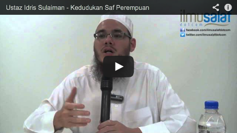 Ustaz Idris Sulaiman – Kedudukan Saf Perempuan