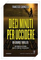 DIECI MINUTI PER UCCIDERE di Francesco Caringella
