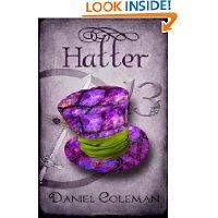 http://www.amazon.com/Hatter-Daniel-Coleman/dp/1463523939/ref=sr_1_1?s=books&ie=UTF8&qid=1378276237&sr=1-1