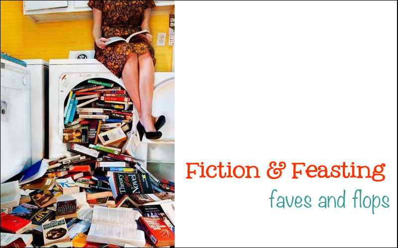 Fiction and Feasting                                Faves & Flops