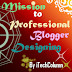 Mission To Design A Professional Blogger Blog