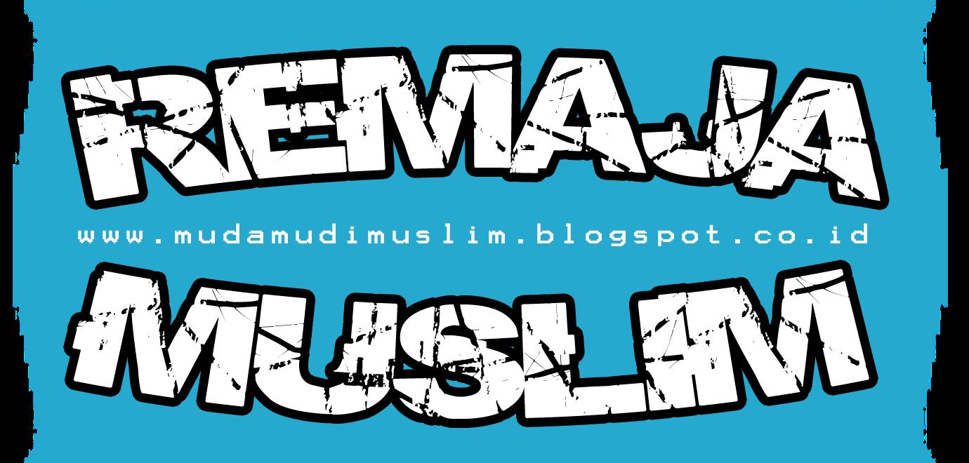 Remaja Muslim | Kumpulan Artikel Remaja Muslim