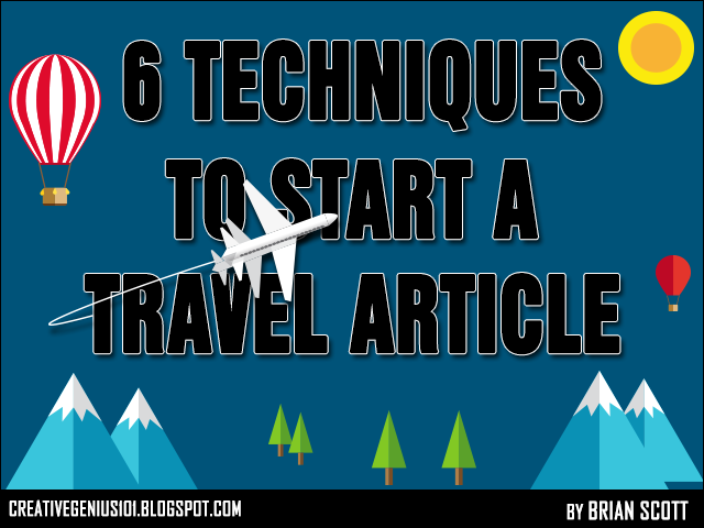 6 Writing Techniques to Start a Travel Article by Brian Scott