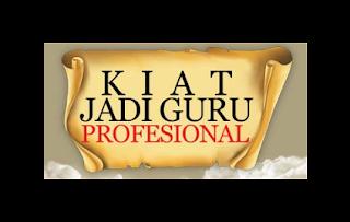 """ GURU HARUS PROFESIONAL DALAM PROFESI """