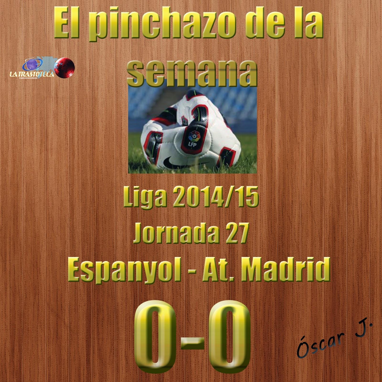Espanyol 0-0 Atlético de Madrid. Liga 2014/15. Jornada 27. El pinchazo de la semana.