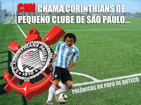 CNN cita Corinthians como pequeno clube e revolta corinthianos, CORINTHIANS PEQUENO, pequeno clube, small club, tevez