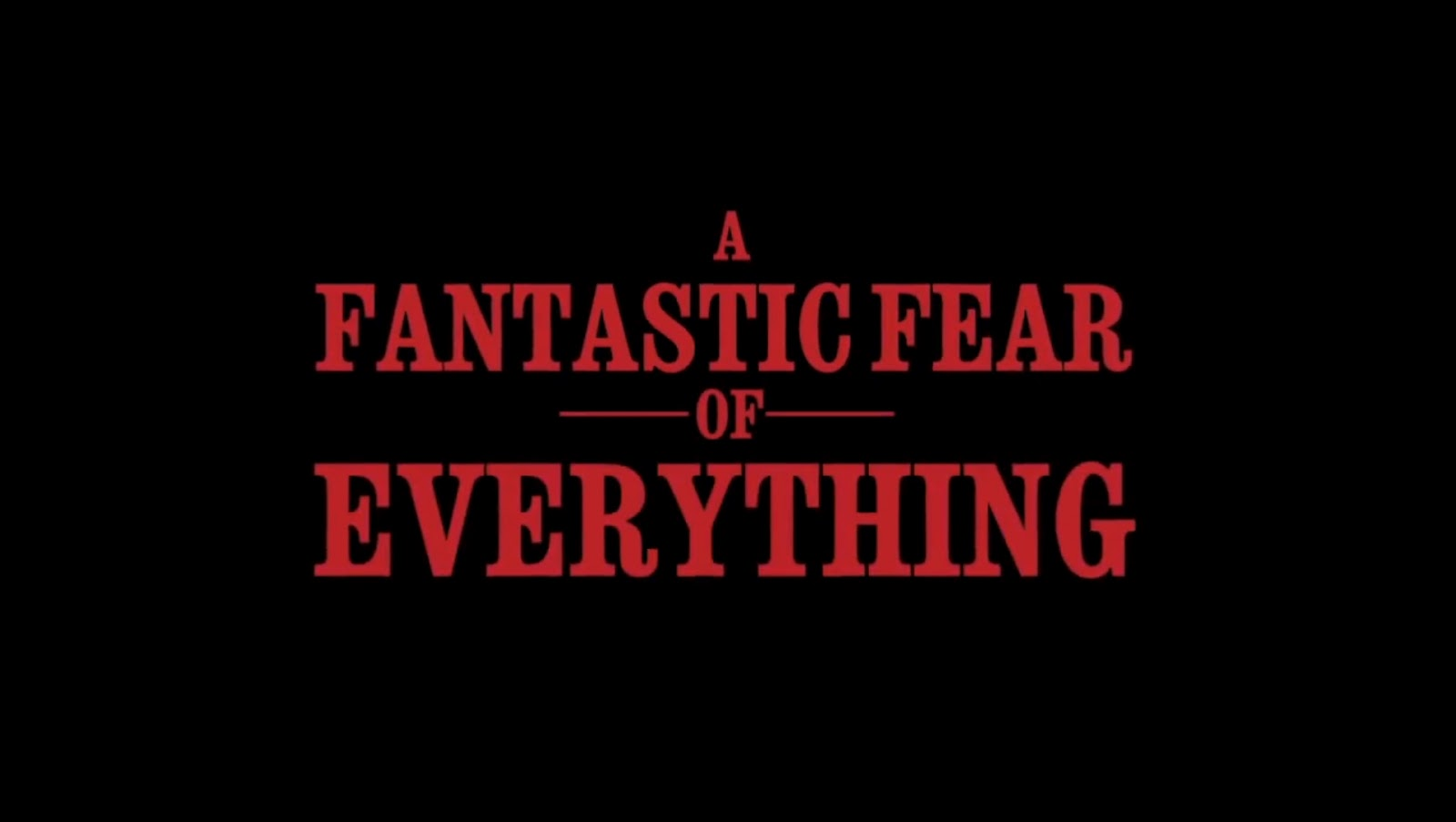a fantastic fear of everything image Read the a fantastic fear of everything movie synopsis, view the movie trailer, get cast and crew information, see movie photos, and more on moviescom.