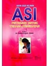 Buku Seri Gizi Klinik ASI Petunjuk Untuk Tenaga Kesehatan - Soetjiningsih