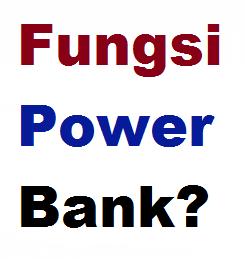 Apa Fungsi Power Bank Itu