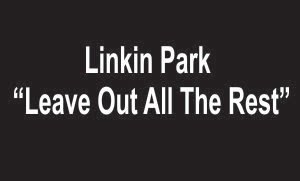 Lagu linkin park - Leave out all the rest