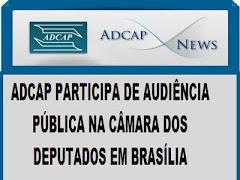 ADCAP PARTICIPA DE AUDIENCIA PUBLICA NA CAMARA DOS DEPUTADOS EM BRASILIA