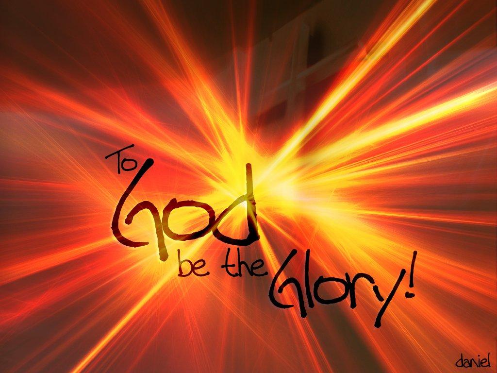 http://2.bp.blogspot.com/-c3tCNWNfe7I/T3HXDbhT-VI/AAAAAAAAALo/p2bHSi46Cj4/s1600/To+God+be+the+glory+1024x768.jpg