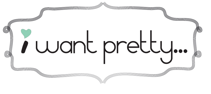 I want pretty