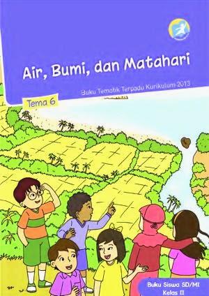 http://bse.mahoni.com/data/2013/kelas_2sd/siswa/Kelas_02_SD_Tematik_6_Air_Bumi_dan_Matahari_Siswa.pdf