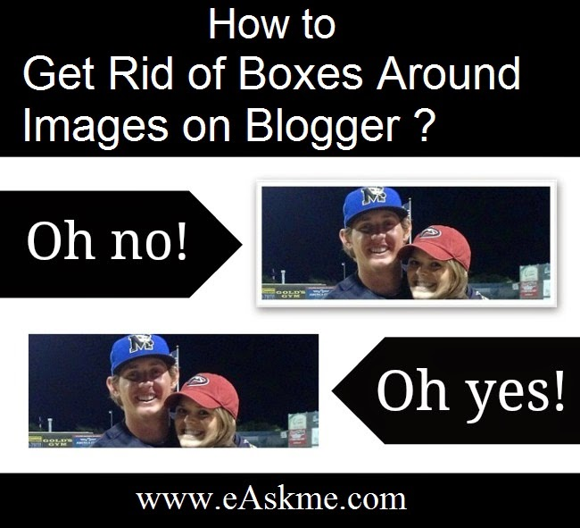 How to Get Rid of Boxes Around Images on Blogger : eAskme