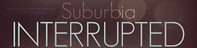Suburbia Interrupted