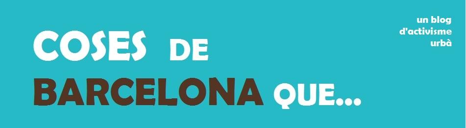 Coses de Barcelona que... (un blog d'activisme urbà)
