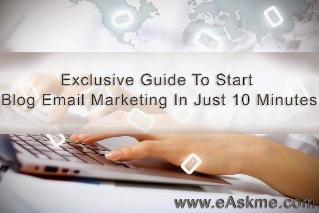 Exclusive Guide To Start Blog Email Marketing In Next 10 Minutes : eAskme