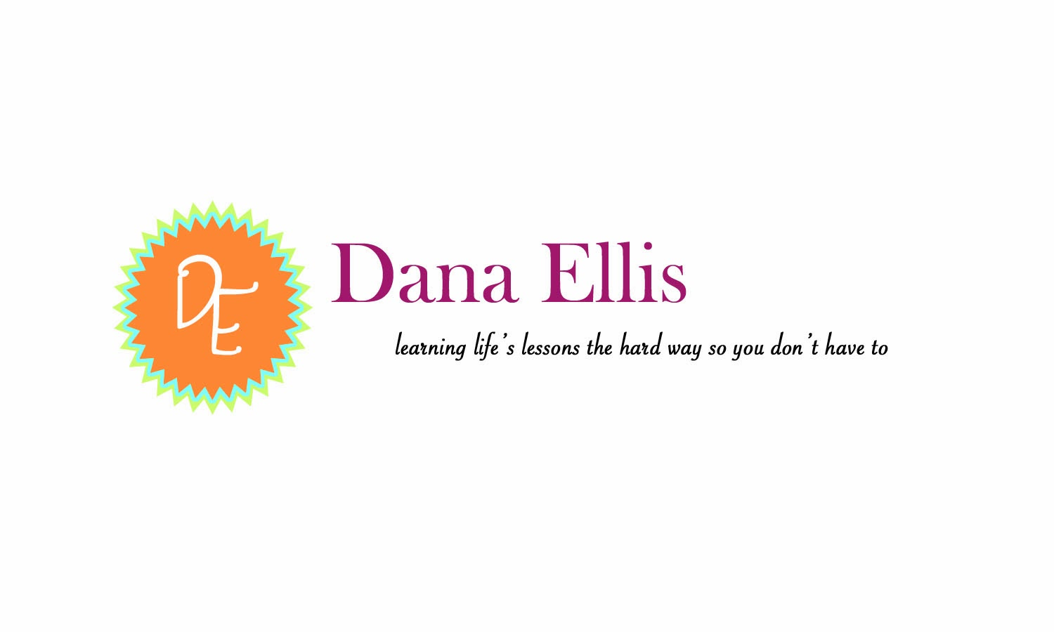 Dana Ellis: learning life's lessons the hard way so you don't have to
