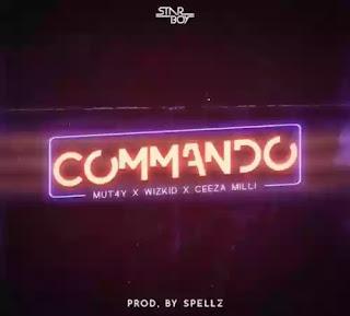 Mut4y x Ceeza Milli x Wizkid - Commando