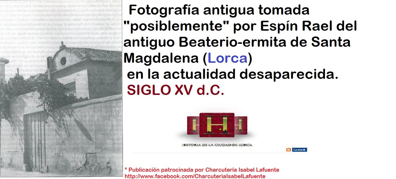 HISTORIA DE LA CIUDAD DE LORCA: Beaterio-ermita de Santa Magdalena