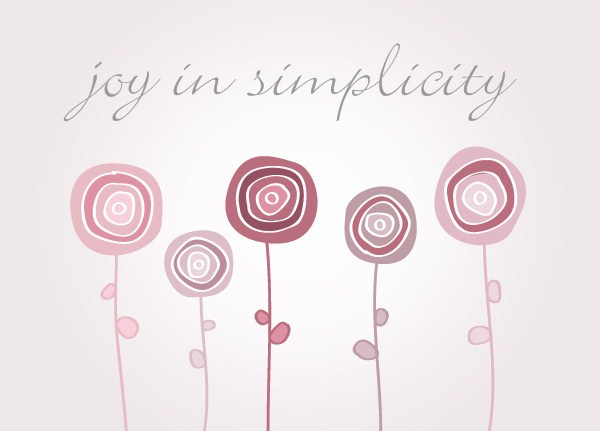 joy in simplicity.