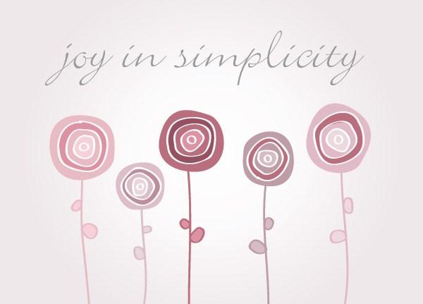 joy in simplicity.