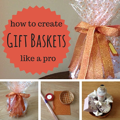 how to create gift baskets like a pro