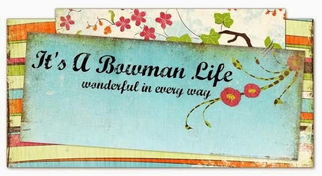 It's A Bowman Life