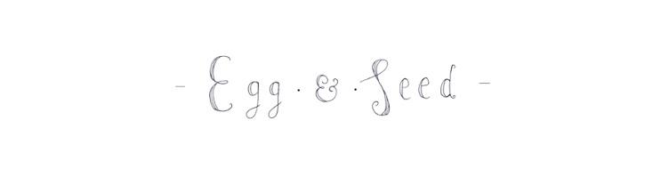 EGG & SEED