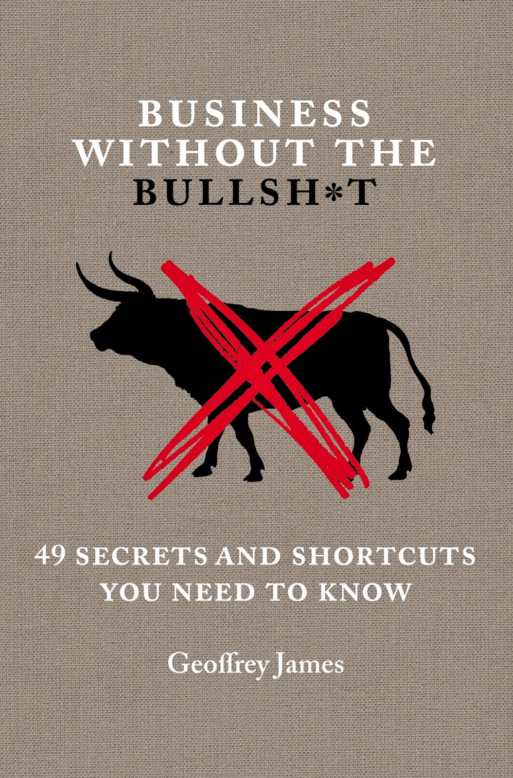 http://www.barnesandnoble.com/w/business-without-the-bullsh-t-geoffrey-james/1116865308?ean=9781455574582