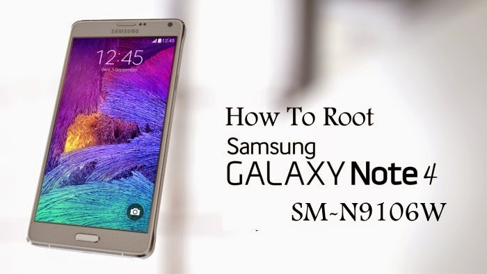 Root Samsung Galaxy Note 4 SM-N9106W