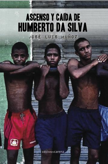 ASCENSO Y CAÍDA DE HUMBERTO DA SILVA . Ediciones Carena, 2016