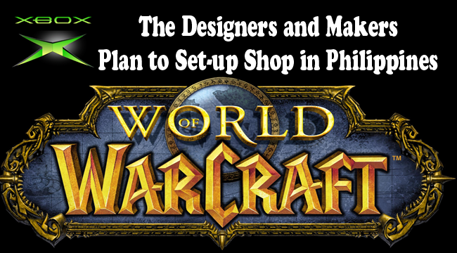 Designers and Makers of World of Warcraft and Xbox Plan to Set-up Shop in Philippines