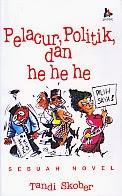 toko buku rahma: buku PELACUR, POLITIK, DAN HE HE HE, pengarang tandi skober, penerbit kaki langit kencana