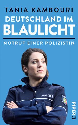 """""""Deutschland im Blaulicht"""" Notruf einer Polizistin Von Tania Kambouri"""