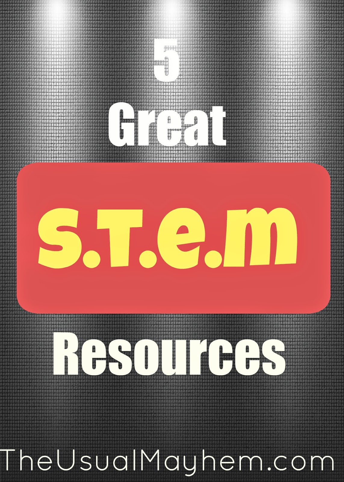 5 great s.t.e.m. resources