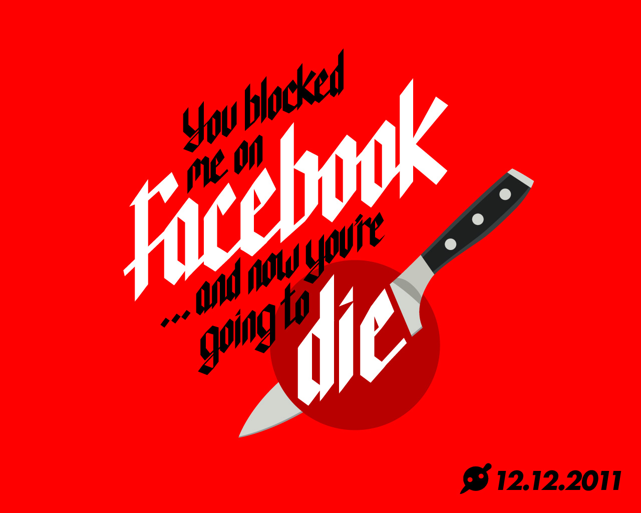 you blocked me on facebook and now you 39 re going to die t