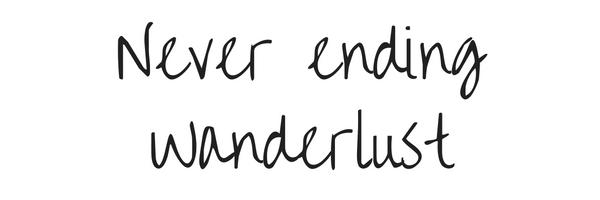 Never ending Wanderlust