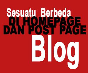 Membuat Sesuatu Berbeda Di Homepage Dan Post Page