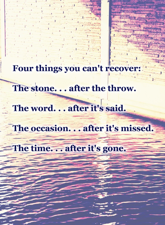 3 To 4 Word Quotes About Love : Four things you cant recover: the stone after the throw, the word ...