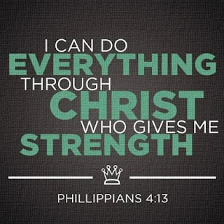 I can do everything through Christ who gives me strength - Phillippians 4:13