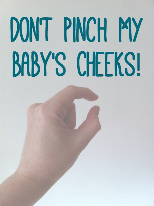 Don't Pinch My Baby's Cheeks!