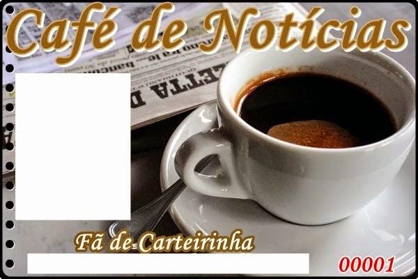 CAFÉ DE NOTÍCIAS - Fã de Carteirinha